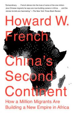 Cover: China's Second Continent: How a Million Migrants Are Building a New Empire in Africa