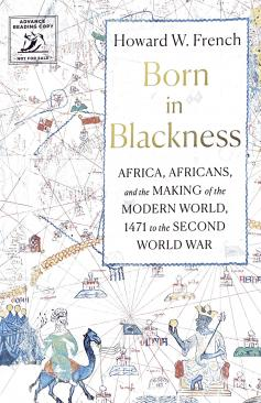 Cover: Born in Blackness: Africa, Africans, and the Making of the Modern World, 1471 to the Second World War